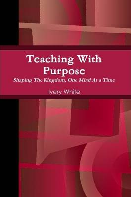 """Teaching With Purpose """"Shaping the Kingdom, One Mind At a Time"""""""