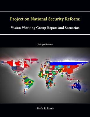 Project on National Security Reform: Vision Working Group Report and Scenarios (Enlarged Edition)