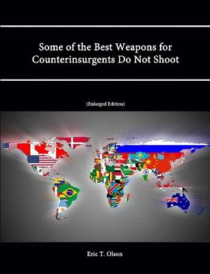 Some of the Best Weapons for Counterinsurgents Do Not Shoot (Enlarged Edition)