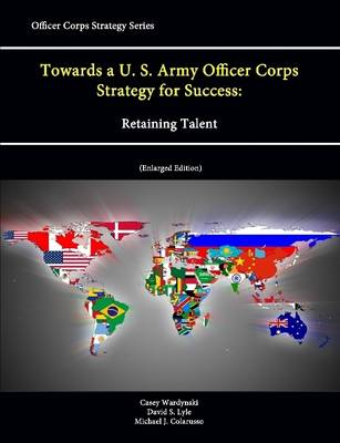 Towards a U.S. Army Officer Corps Strategy for Success: Retaining Talent (Officer Corps Strategy Series) (Enlarged Edition)