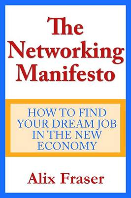 The Networking Manifesto: How to Find Your Dream Job in the New