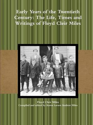 Early Years of the Twentieth Century: The Life, Times and Writings of Floyd Cleir Miles
