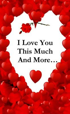 I Love You This Much, And More...