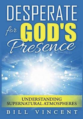 Desperate for God's Presence: Supernatural Atmospheres and Revival