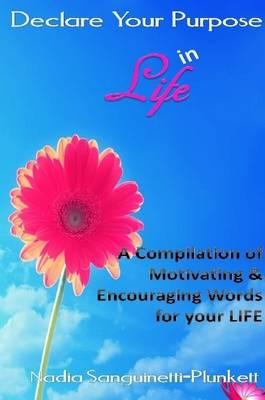 Declare Your Purpose in Life : A Compilation of Motivating & Encouraging Words for Your Life