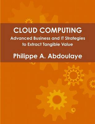 Cloud Computing - Advanced Business and IT Approaches to Extract Tangible Value from Cloud