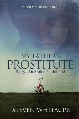 My Father's Prostitute - Story of a Stolen Childhood