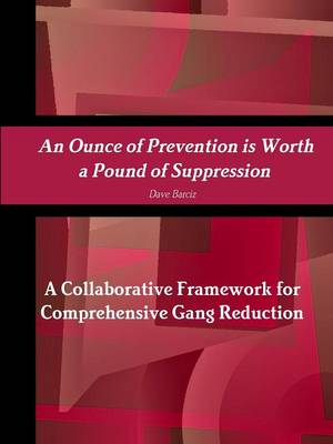 An Ounce of Prevention is Worth a Pound of Suppression A Collaborative Framework for Comprehensive Gang Reduction