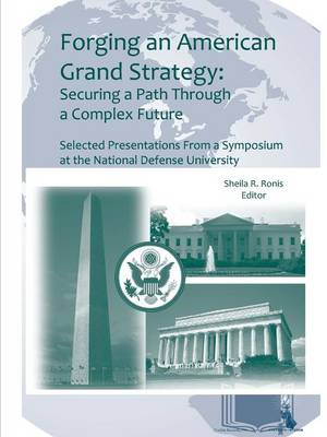 Forging an American Grand Strategy: Securing a Path Through a Complex Future (Enlarged Edition)