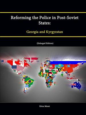 Reforming the Police in Post-Soviet States: Georgia and Kyrgyzstan (Enlarged Edition)