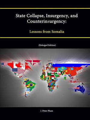 State Collapse, Insurgency, and Counterinsurgency: Lessons from Somalia (Enlarged Edition)