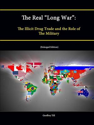 """The Real """"Long War"""": The Illicit Drug Trade and the Role of The Military (Enlarged Edition)"""