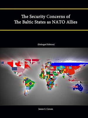 The Security Concerns of The Baltic States as NATO Allies (Enlarged Edition)