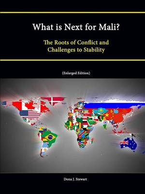 What is Next for Mali? The Roots of Conflict and Challenges to Stability (Enlarged Edition)