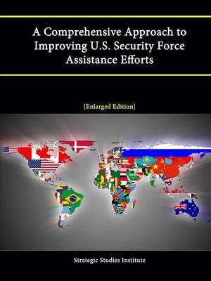 A Comprehensive Approach to Improving U.S. Security Force Assistance Efforts [Enlarged Edition]