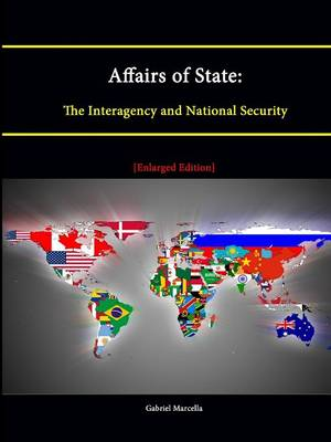 Affairs of State: The Interagency and National Security [Enlarged Edition]