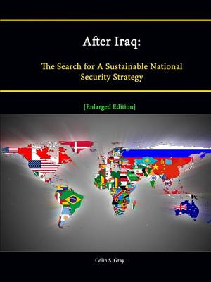 After Iraq: The Search for A Sustainable National Security Strategy [Enlarged Edition]