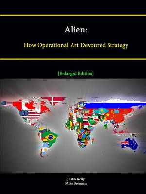 Alien: How Operational Art Devoured Strategy [Enlarged Edition]