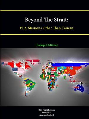 Beyond The Strait: PLA Missions Other Than Taiwan [Enlarged Edition]