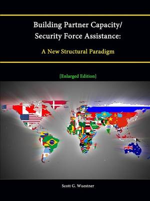 Building Partner Capacity / Security Force Assistance: A New Structural Paradigm [Enlarged Edition]