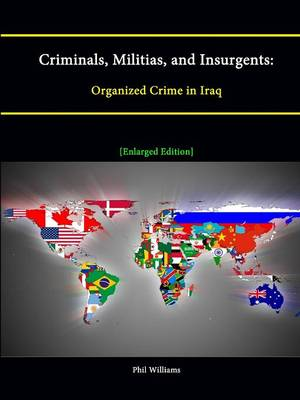 Criminals, Militias, and Insurgents: Organized Crime in Iraq [Enlarged Edition]