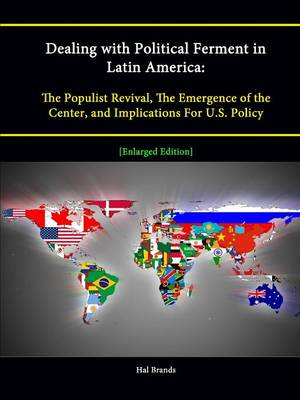 Dealing with Political Ferment in Latin America: The Populist Revival, The Emergence of the Center, and Implications For U.S. Policy [Enlarged Edition]