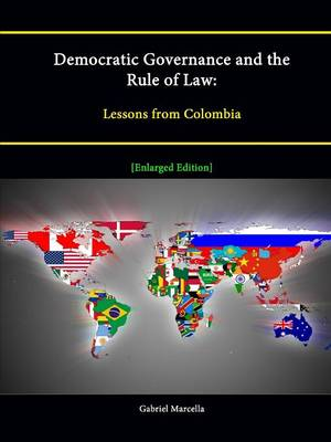 Democratic Governance and the Rule of Law: Lessons from Colombia [Enlarged Edition]