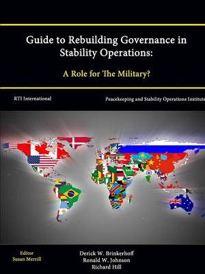 Guide to Rebuilding Governance in Stability Operations: A Role for The Military?