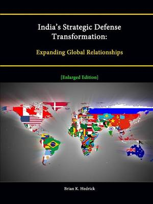 India's Strategic Defense Transformation: Expanding Global Relationships [Enlarged Edition]