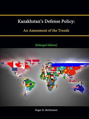 Kazakhstan's Defense Policy:An Assessment of the Trends [Enlarged Edition]