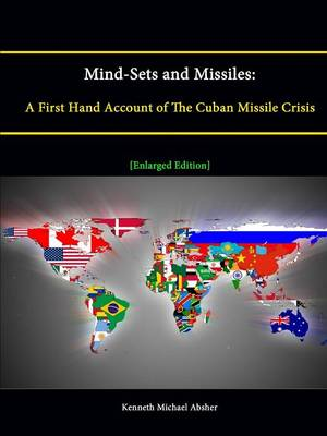 Mind-Sets and Missiles: A First Hand Account of The Cuban Missile Crisis [Enlarged Edition]