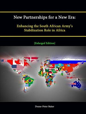 New Partnerships for a New Era: Enhancing the South African Army's Stabilization Role in Africa [Enlarged Edition]