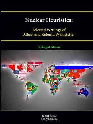 Nuclear Heuristics: Selected Writings of Albert and Roberta Wohlstetter [Enlarged Edition]