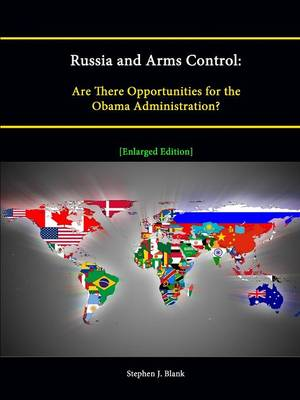 Russia and Arms Control: Are There Opportunities for the Obama Administration? [Enlarged Edition]