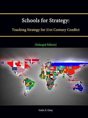 Schools for Strategy: Teaching Strategy for 21st Century Conflict [Enlarged Edition]