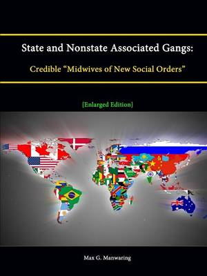 """State and Nonstate Associated Gangs: Credible """"Midwives of New Social Orders"""" [Enlarged Edition]"""