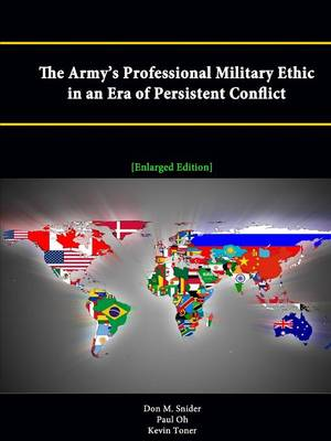 The Army's Professional Military Ethic in an Era of Persistent Conflict [Enlarged Edition]