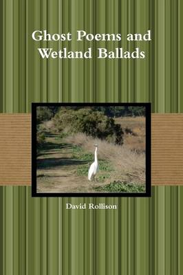 Ghost Poems and Wetland Ballads