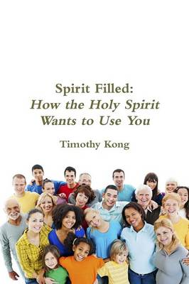 Spirit Filled: How the Holy Spirit Wants to Use You