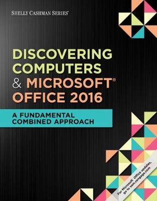 Shelly Cashman Series (R) Discovering Computers & Microsoft (R) Office 365 & Office 2016: A Fundamental Combined Approach