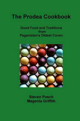 Prodea Cookbook: Good Food and Traditions from Paganistan's Oldest Coven