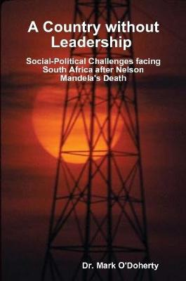 A Country without Leadership - Social Political Challenges facing South Africa after Nelson Mandela's Death