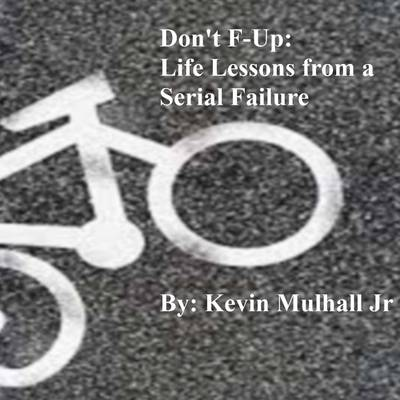 Don't F-Up: Life Lessons from a Serial Failure