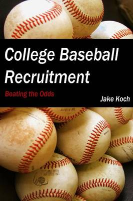 College Baseball Recruitment: Beating the Odds