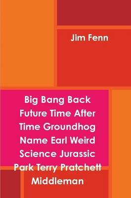 Big Bang Back Future Time After Time Groundhog Name Earl Weird Science Jurassic Park Terry Pratchett Middleman