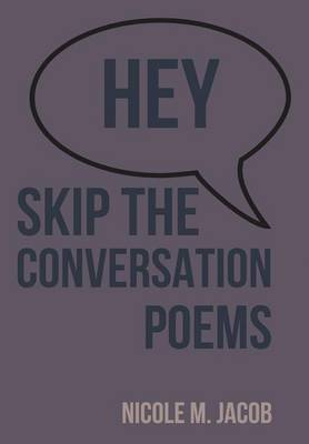 Hey Skip the Conversation: Poems