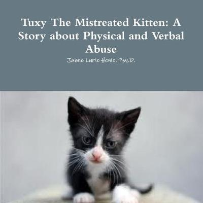 Tuxy The Mistreated Kitten: A Story about Physical and Verbal Abuse
