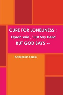 Cure for Loneliness : Oprah Said, 'Just Say Hello', but God Says --