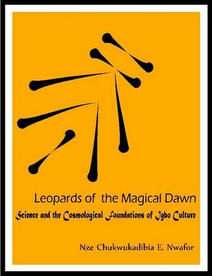 Leopards of the Magical Dawn: Science and the Cosmological Foundations of Igbo Culture