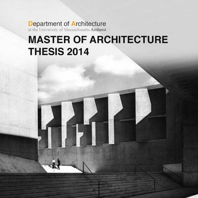 Umass Amherst Master of Architecture Thesis 2014